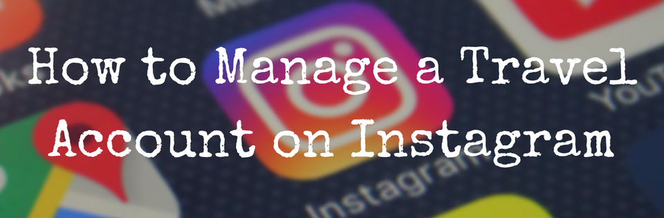 How to Manage a Travel Account on Instagram
