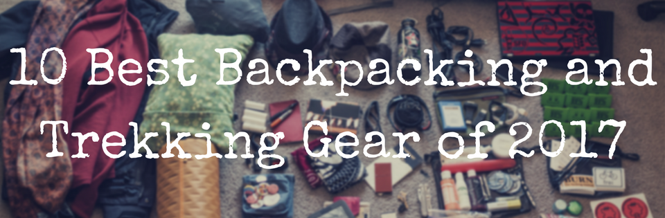 10 Best Backpacking and Trekking Gear of 2017