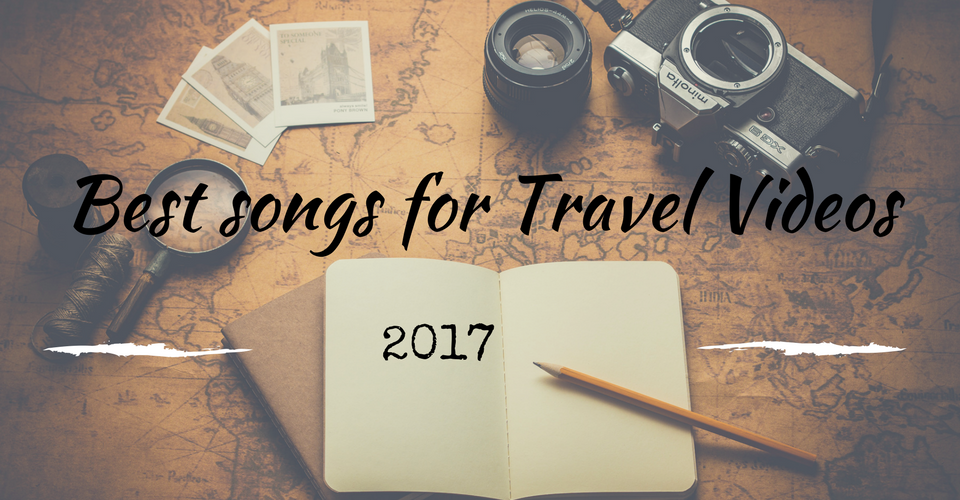 Best songs for Travel Videos, Music for travel videos