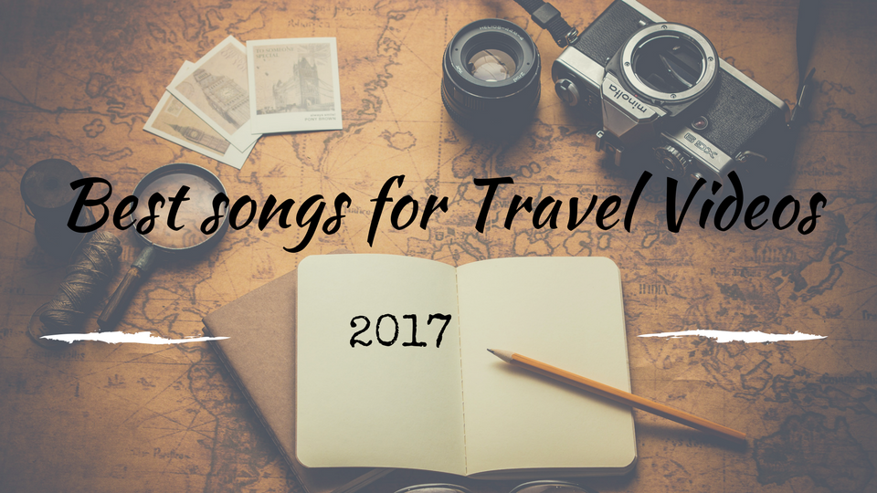 2017's Best songs for Travel Videos